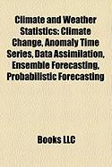 Climate and Weather Statistics: Climate Change, Anomaly Time Series, Data Assimilation, Ensemble Forecasting, Probabilistic Forecasting