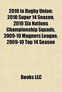 2010 in Rugby Union: 2010 Super 14 Season, 2010 Six Nations Championship Squads, 2009-10 Magners League, 2009-10 Top 14 Season