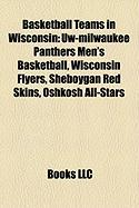 Basketball Teams in Wisconsin: Uw-Milwaukee Panthers Men's Basketball, Wisconsin Flyers, Sheboygan Red Skins, Oshkosh All-Stars