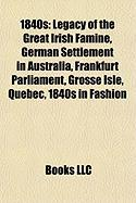 1840s: Legacy of the Great Irish Famine, German Settlement in Australia, Frankfurt Parliament, Grosse Isle, Quebec, 1840s in