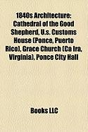 1840s Architecture: Cathedral of the Good Shepherd, U.S. Customs House (Ponce, Puerto Rico), Grace Church (CA IRA, Virginia), Ponce City H