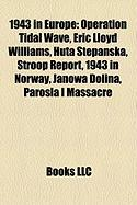 1943 in Europe: Operation Tidal Wave, Eric Lloyd Williams, Huta Stepa?ska, Stroop Report, 1943 in Norway, Janowa Dolina, Paro?la I Mas