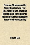 Extreme Championship Wrestling Shows: Ecw One Night Stand, Ecw One Night Stand, November to Remember, Ecw Heat Wave, Hardcore Homecoming