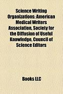 Science Writing Organizations: American Medical Writers Association, Society for the Diffusion of Useful Knowledge, Council of Science Editors