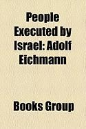 People Executed by Israel: Adolf Eichmann