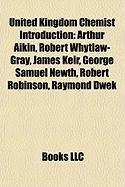 United Kingdom Chemist Introduction: Arthur Aikin, Robert Whytlaw-Gray, James Keir, George Samuel Newth, Robert Robinson, Raymond Dwek