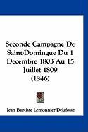 Seconde Campagne de Saint-Domingue Du 1 Decembre 1803 Au 15 Juillet 1809 (1846)