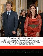 Webster's Guide to World Governments: Bulgaria, Featuring President Georgi Parvanov and Prime Minister Boyko Borisov - Marley, Ben; Dobbie, Robert