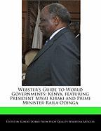 Webster's Guide to World Governments: Kenya, Featuring President Mwai Kibaki and Prime Minister Raila Odinga - Marley, Ben; Dobbie, Robert