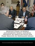 Webster's Guide to World Governments: Yemen, Featuring President Ali Abdullah Saleh and Prime Minister Ali Mohammed Mujur - Marley, Ben; Dobbie, Robert
