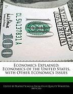 Economics Explained: Economics of the United States, with Other Economics Issues - Monteiro, Bren