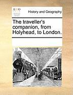 The Traveller's Companion, from Holyhead, to London. - Multiple Contributors, See Notes