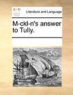 M-Ckl-N's Answer to Tully. - Multiple Contributors, See Notes