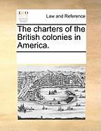 The Charters of the British Colonies in America. - Multiple Contributors, See Notes