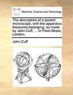 The Description of a Pocket Microscope, with the Apparatus Thereunto Belonging; As Made by John Cuff, ... in Fleet-Street, London. - Cuff, John