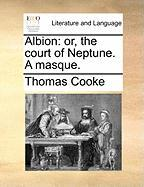 Albion: Or, the Court of Neptune. a Masque. - Cooke, Thomas