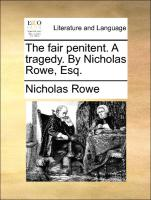 The fair penitent. A tragedy. By Nicholas Rowe, Esq.