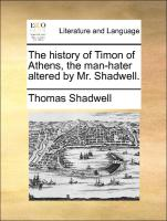 The history of Timon of Athens, the man-hater altered by Mr. Shadwell.