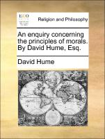 An enquiry concerning the principles of morals. By David Hume, Esq.