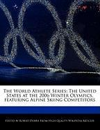 The World Athlete Series: The United States at the 2006 Winter Olympics, Featuring Alpine Skiing Competitors - Marley, Ben; Dobbie, Robert