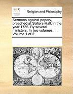 Sermons Against Popery, Preached at Salters-Hall, in the Year 1735. by Several Ministers. in Two Volumes. ... Volume 1 of 2 - Multiple Contributors