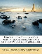 Report Upon the Finances and Internal Improvements of the State of New-York. 1838 - Ruggles, Samuel Bulkley