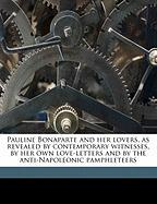 Pauline Bonaparte and Her Lovers, as Revealed by Contemporary Witnesses, by Her Own Love-Letters and by the Anti-Napoleonic Pamphleteers - Fleischmann, Hector
