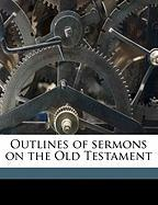 Outlines of Sermons on the Old Testament - Anonymous