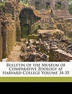 Bulletin of the Museum of Comparative Zoology at Harvard College Volume 34-35
