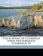 The Schools of Clearfield Town and Borough, Clearfield, Pa