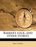 Barker's Luck, and Other Stories - Harte, Bret
