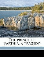 The Prince of Parthia, a Tragedy