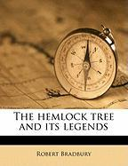 The Hemlock Tree and Its Legends - Bradbury, Robert
