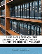 Large Paper Edition. the Writings of Oliver Wendell Holmes, in Thirteen Volumes - Holmes, Oliver Wendell, Jr.