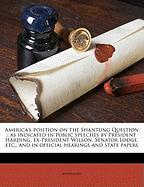 America's Position on the Shantung Question: As Indicated in Public Speeches by President Harding, Ex-President Wilson, Senator Lodge, Etc., and in Of - Anonymous