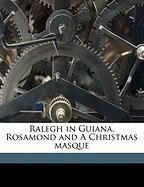 Ralegh in Guiana, Rosamond and a Christmas Masque - Wendell, Barrett