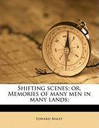 Shifting Scenes; Or, Memories of Many Men in Many Lands; - Malet, Edward