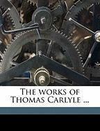 The Works of Thomas Carlyle ... - Carlyle, Thomas