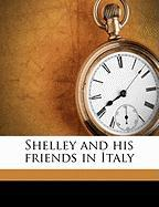 Shelley and His Friends in Italy - Angeli, Helen Rossetti