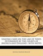 Leading Cases on the Law of Torts Determined by the Courts of America and England: With Notes - Bigelow, Melville Madison