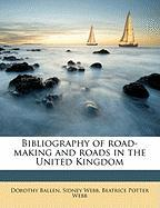 Bibliography of Road-Making and Roads in the United Kingdom - Ballen, Dorothy; Webb, Sidney; Webb, Beatrice Potter