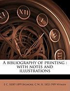 A Bibliography of Printing: With Notes and Illustrations - Bigmore, E. C. 1838?-1899; Wyman, C. W. H. 1832-1909