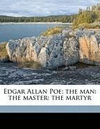 Edgar Allan Poe; The Man: The Master: The Martyr - Leigh, Oliver Herbrand Gordon