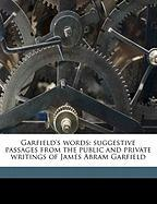 Garfield's Words: Suggestive Passages from the Public and Private Writings of James Abram Garfield - Garfield, James Abram; Balch, William Ralston