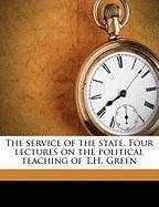 The Service of the State. Four Lectures on the Political Teaching of T.H. Green - Muirhead, John Henry