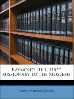 Raymond Lull, first missionary to the Moslems