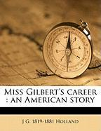 Miss Gilbert's Career: An American Story - Holland, Josiah Gilbert