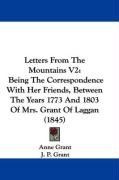 Letters from the Mountains V2: Being the Correspondence with Her Friends, Between the Years 1773 and 1803 of Mrs. Grant of Laggan (1845) - Grant, Anne