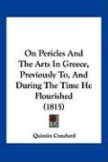 On Pericles and the Arts in Greece, Previously To, and During the Time He Flourished (1815) - Craufurd, Quintin