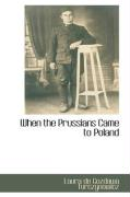 When the Prussians Came to Poland - De Gozdawa Turczynowicz, Laura